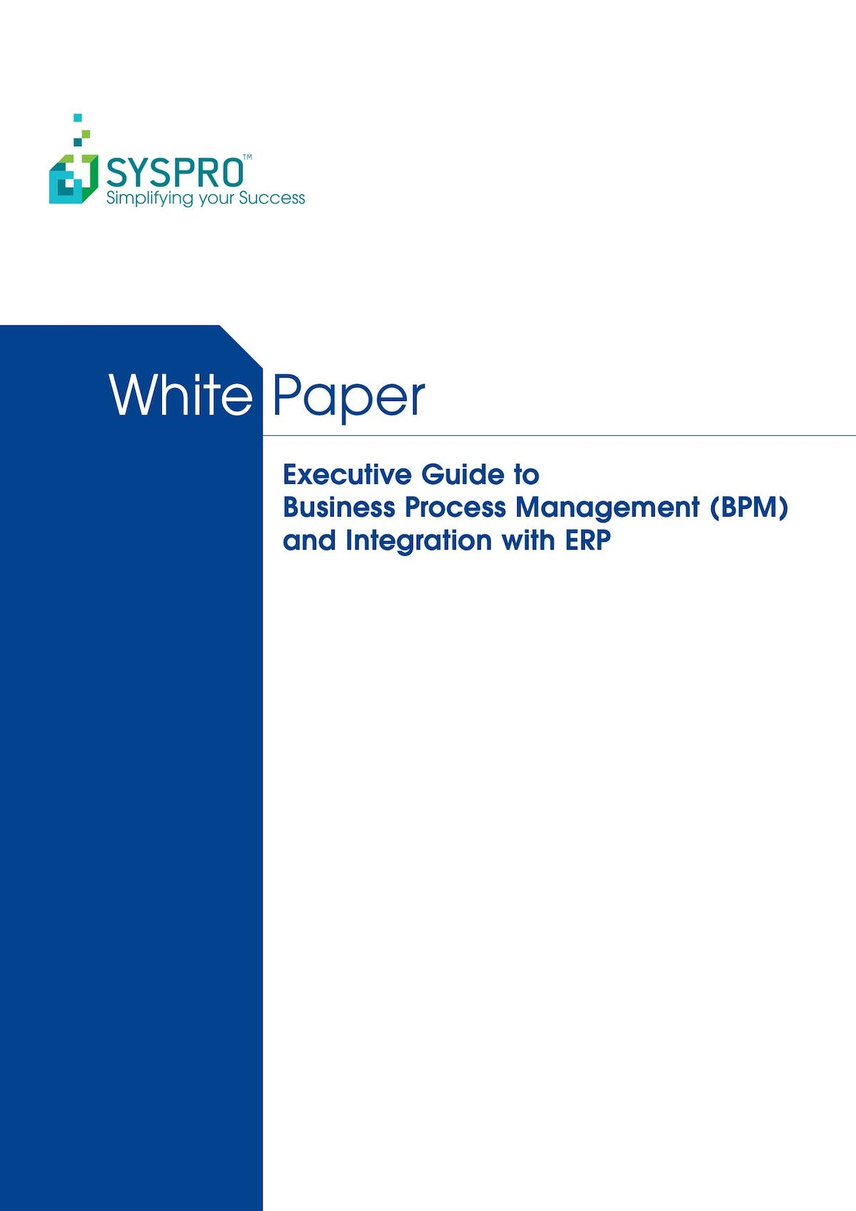 SYSPRO White Paper - Executive Guide to Business Process Management (BPM) and Integration with ERP